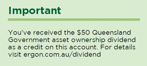 """Extract of message on first page of bill saying: """"Important – You've received the $50 Queensland Government asset ownership dividend as a credit on this account. For details visit ergon.com.au/dividend""""."""